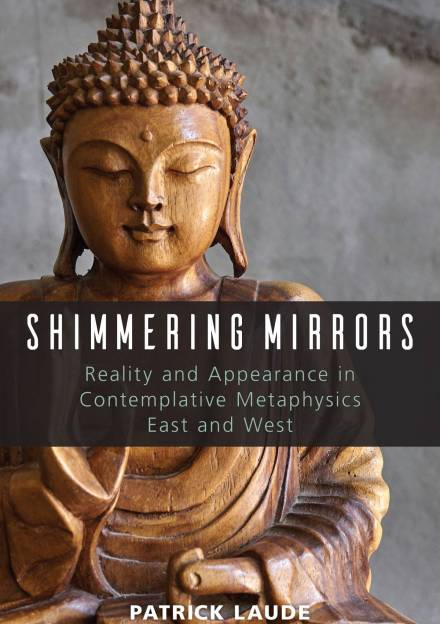 Book cover ofShimmering Mirrors: Reality and Appearance in Contemplative Metaphysics East and West by Patrick Laude