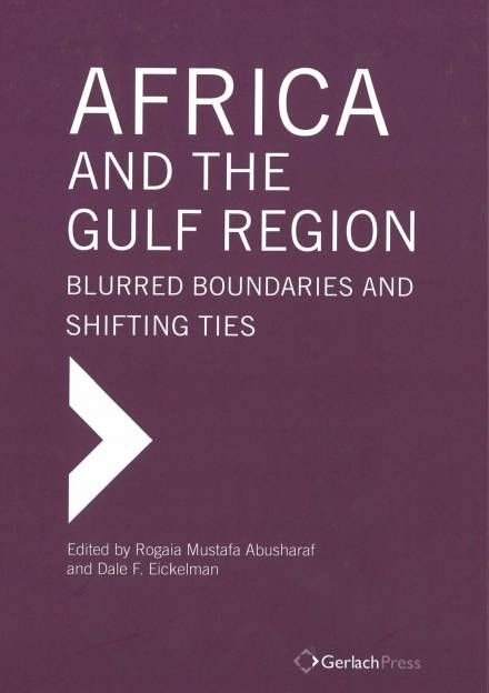 Book cover of Africa and the Gulf Region: Blurred Boundaries and Shifting Ties by Rogaia Abusharaf and Dale F. Eickelman