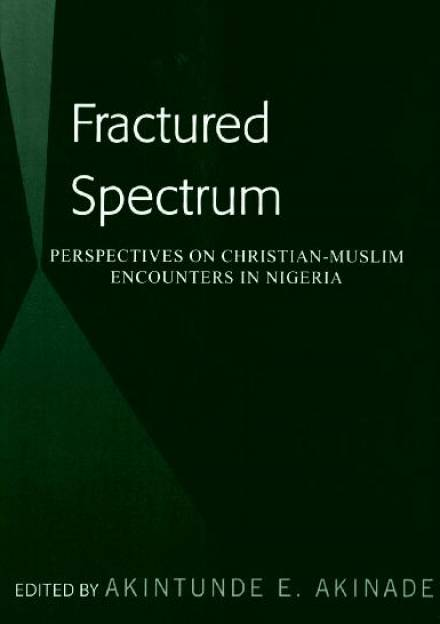Book cover of Fractured Spectrum: Perspectives on Christian-Muslim Encounters in Nigeria Akintunde Akinade.