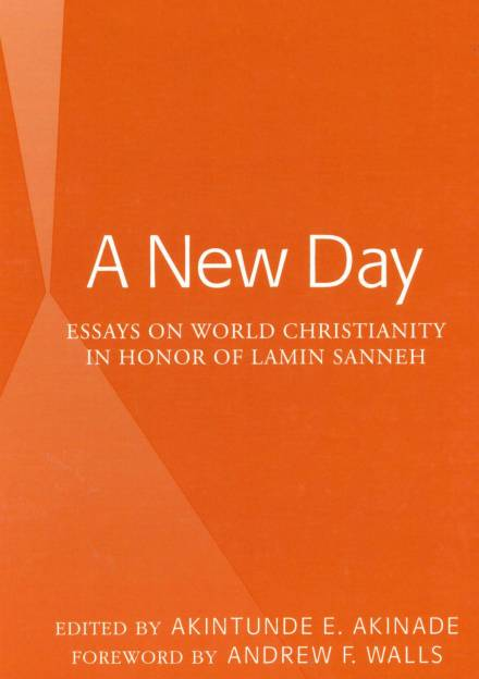 Book cover of A New Day: Essays on World Christianity in Honor of Lamin Sanneh by Akintunde Akinade.