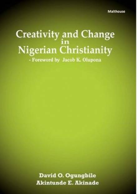 Book cover of Creativity and change in Nigerian Christianity by Akintunde Akinade and David O. Ogungbile.