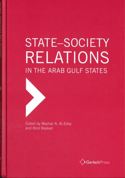 Book cover of State-Society Relations in the Arab Gulf States by Birol Başkan and Mazhar  al-Zoby