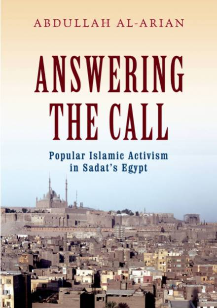 Book cover ofAnswering the Call: Popular Islamic Activism in Sadat's Egypt by Abdullah  Al-Arian