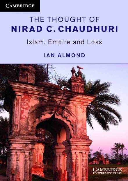 Book cover of The Thought of Nirad C. Chaudhuri: Islam, Empire and Loss by Ian Almond