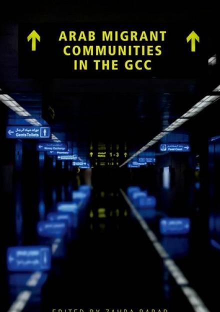 Book cover of Arab Migrant Communities in the GCC: Summary Report by Zahra Babar, Natasha Ridge, Soha Shami, Susan Kippels, Abbie Taylor, Nada Soudy, Susan Martin et al.