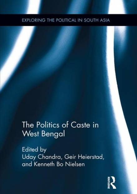 Book cover of The Politics of Caste in West Bengal by Uday Chandra, Geir Heierstad, and Kenneth Bo Nielsen.