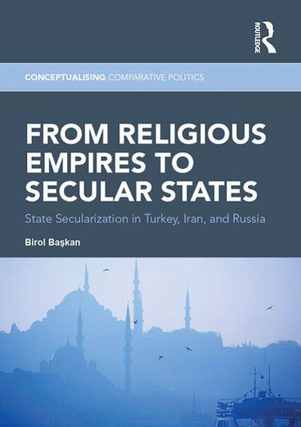 Book cover ofFrom Religious Empires to Secular States: State Secularization in Turkey, Iran, and Russia by Birol Başkan