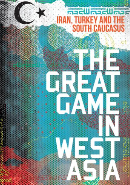 Book cover of The Great Game in West Asia: Iran, Turkey and the South Caucasus by Mehran Kamrava