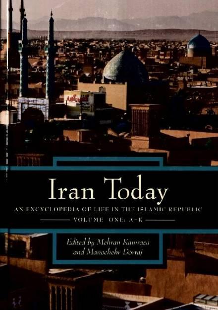 Book cover of Iran Today: an Encyclopedia of Life in the Islamic Republic Mehran Kamrava and Manochehr Dorraj