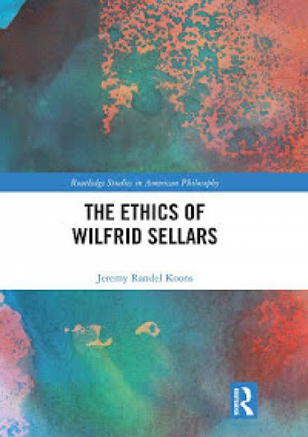 Book Cover of The Ethics of Wilfrid Sellars by Jeremy Koons.