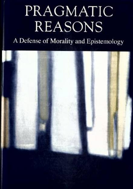 Book cover of Pragmatic Reasons : A Defense of Morality and Epistemology by Jeremy Koons