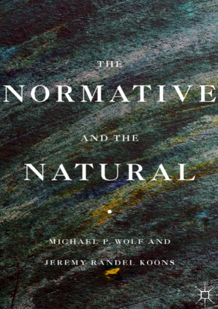 Book cover of The Normative and the Natural by Jeremy Randel Koons and Michael P. Wolf