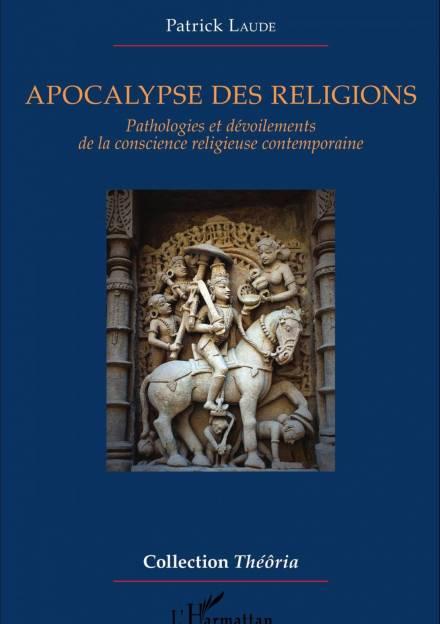 Book cover of Apocalypse des Religions: Pathologies et Dévoilements de la Conscience Religieuse Contemporaine by Patrick Laude
