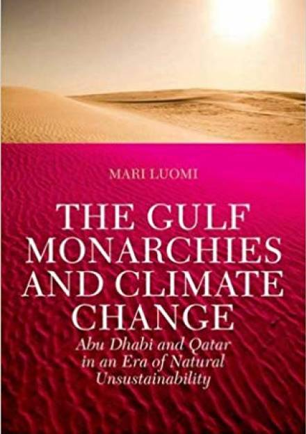 Book cover ofThe Gulf Monarchies and Climate Change: Abu Dhabi and Qatar in an Era of Natural Unsustainability Mari Luomi