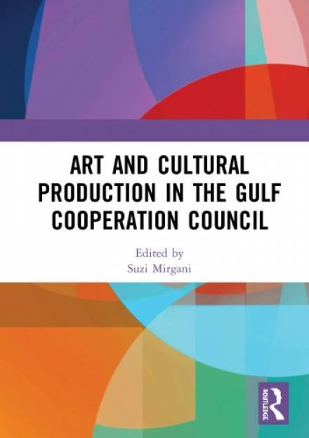 Book Cover of Art and Cultural Production in the Gulf Cooperation Council by Suzi Mirgani