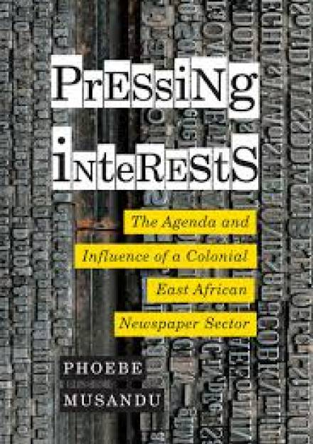 Book cover of Pressing Interests: The Agenda and Influence of a Colonial East African Newspaper Sector by Phoebe Musandu