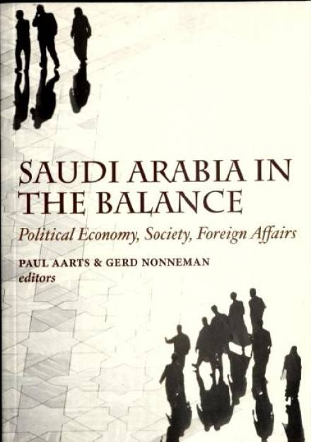 Book cover of Saudi Arabia in the Balance: Political Economy, Society, Foreign Affairs by Paul Aarts,and Gerd Nonneman