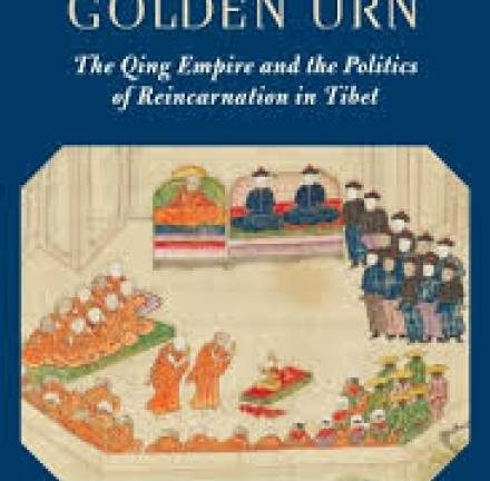 Forging the Golden Urn: The Qing Empire and the Politics of Reincarnation in Tibet
