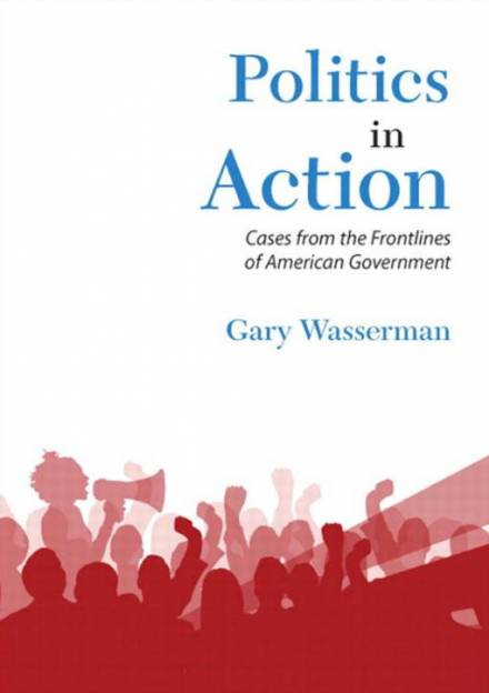 Book cover of Politics in Action : Cases from the Frontlines of American Government by Gary Wasserman