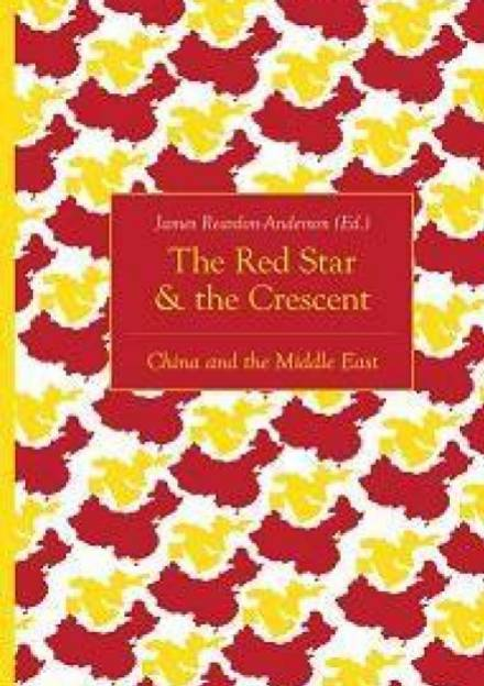 Book cover of The Red Star and the Crescent : China and the Middle East by James Reardon-Anderson.