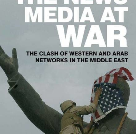 The News Media at War: The Clash of Western and Arab Networks in the Middle East
