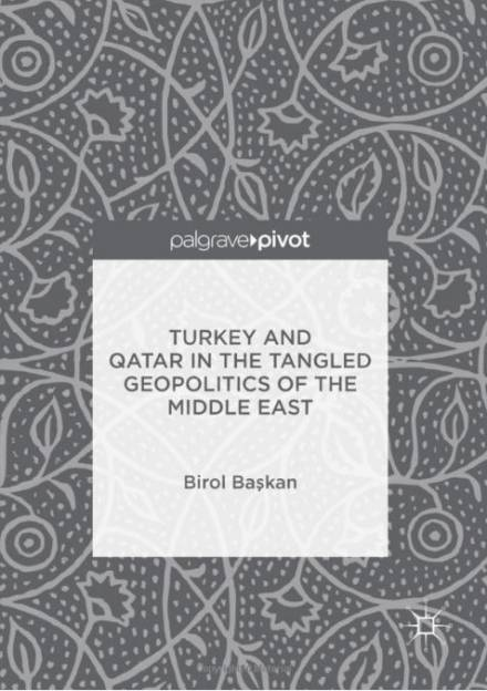 Book Cover of Turkey and Qatar in the Tangled Geopolitics of the Middle East by Birol Başkan.