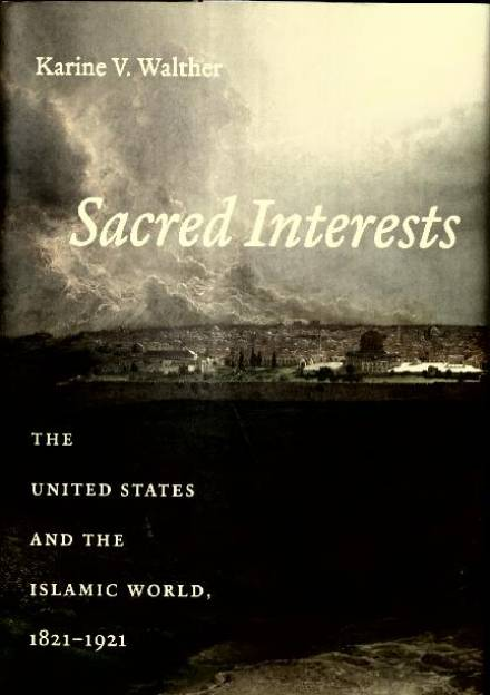 Book cover of Sacred Interests: the United States and the Islamic World by Karine Walther