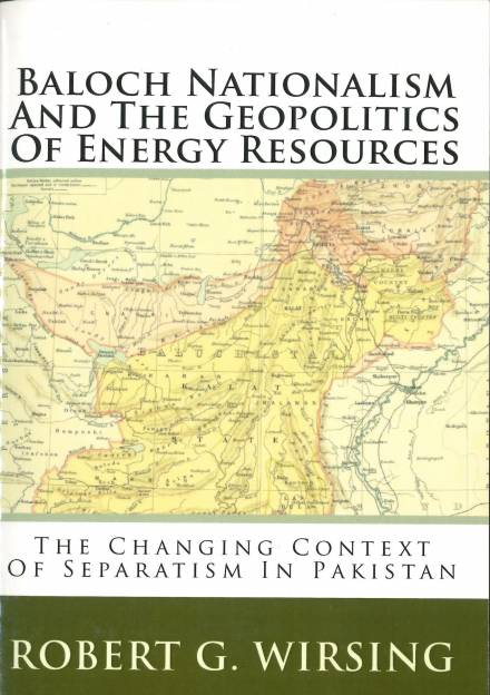 Book cover of Baloch Nationalism and the Geopolitics of Energy Resources: the Changing Context of Separatism in Pakistan Robert Wirsing