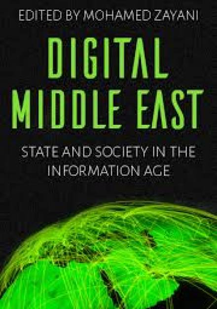 Book cover of Digital Middle East: State and Society in the Information Age by Mohamed Zayani.