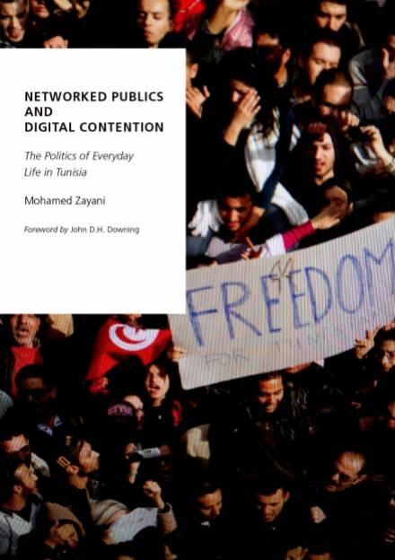 Book cover of Networked Publics and Digital Contention: the Politics of Everyday Life in Tunisia by Mohamed Zayani.