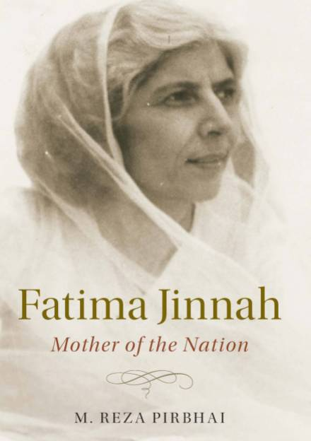 Book cover of Fatima Jinnah: Mother of the Nation by M Reza Pirbhai