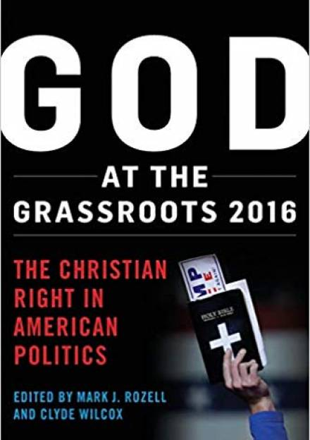 Book cover of God at the Grassroots 2016: The Christian Right in American Politics by  Mark J. Rozell and Clyde Wilcox