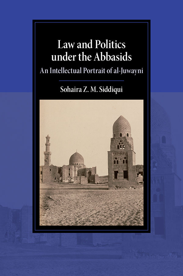 Book cover of Law and Politics under the Abbasids: An Intellectual Portrait of al-Juwayni by Sohaira Siddiqui