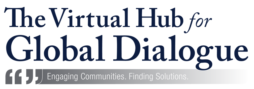 The Virtual Hub for Global Dialogue: Engaging Communities. Finding Solutions
