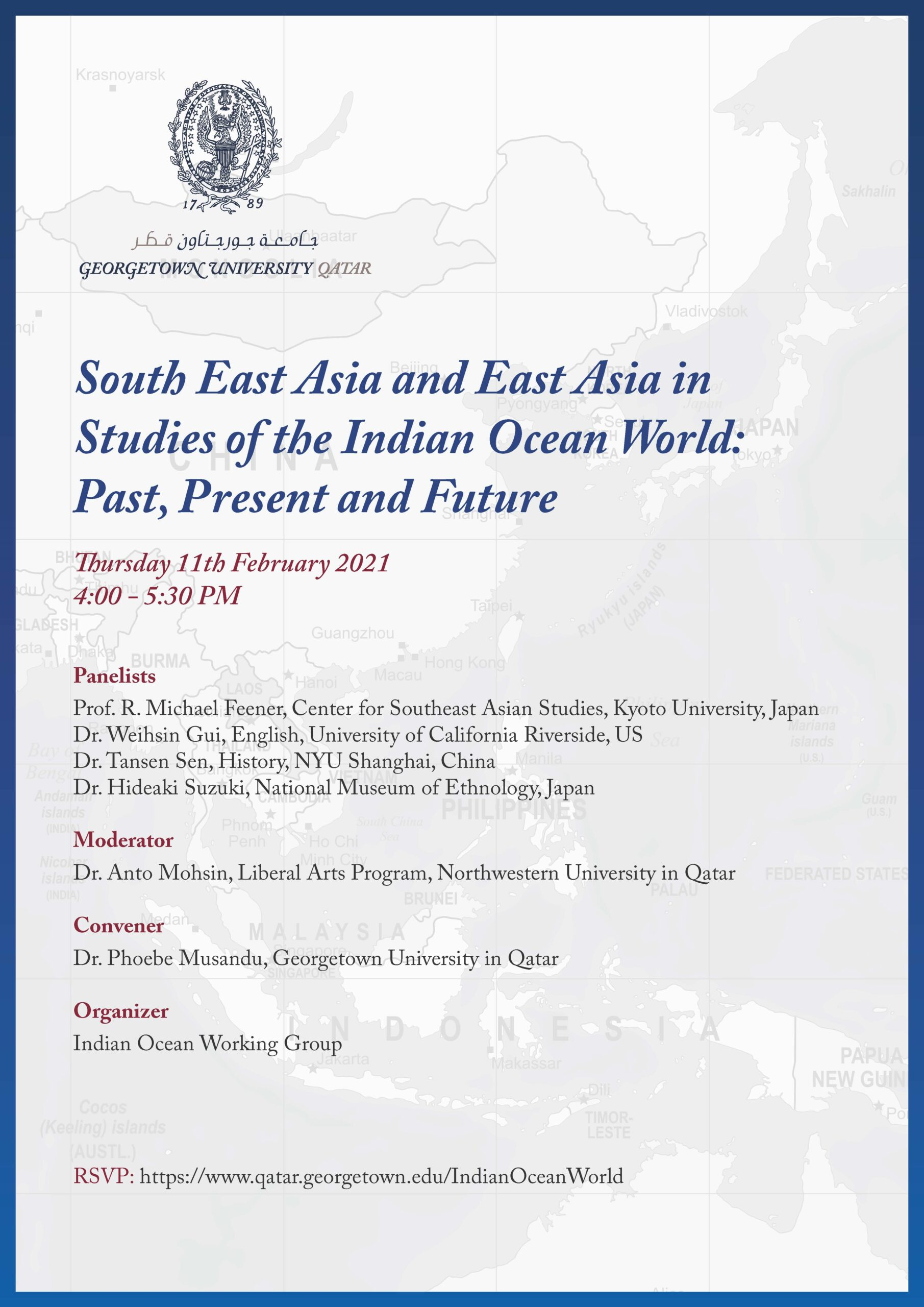 Text reads: South East Asia and East Asia in Studies of the Indian Ocean World: Past, Present and Future   Thursday 11th February 2021 4:00 - 5:30 PM   Panelists: Prof. R. Michael Feener, Center for Southeast Asian Studies, Kyoto University, Japan Dr. Weihsin Gui, English, University of California Riverside, US Dr. Tansen Sen, History, NYU Shanghai, China Dr. Hideaki Suzuki, National Museum of Ethnology, Japan   Moderator Dr. Anto Mohsin, Liberal Arts Program, Northwestern University in Qatar   Moderator Dr. Anto Mohsin, Liberal Arts Program, Northwestern University in Qatar